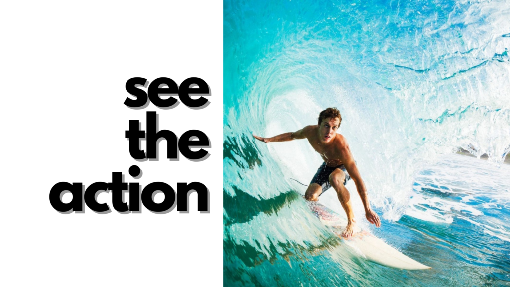 surfer riding a big wave with text to the left saying see the action